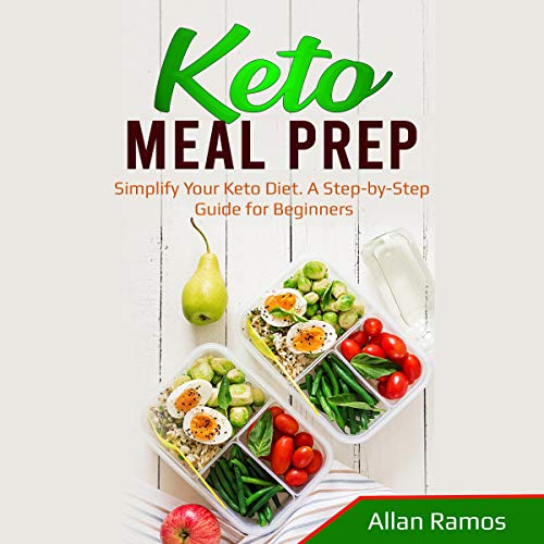 Keto Meal Prep Simplify Your Keto Diet A Step By Step Guide For Beginners Audiobook Allan Ramos Audible Co Uk