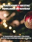 TRADICIONES Y RECETAS FAMILIARES DE NAVIDAD: 10 TRADICIONES FAMILIARES Y DELICIOSAS RECETAS PARA DIVERTIRSE DURANTE LAS FIESTAS