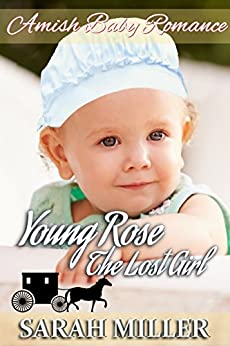 Amish Baby Romance: Young Rose - The Lost Girl: Inspirational Amish Romance (A Rose Through Many Seasons Book 2) by [Sarah Miller]