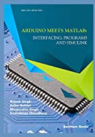 Arduino meets MATLAB: Interfacing, Programs and Simulink Front Cover