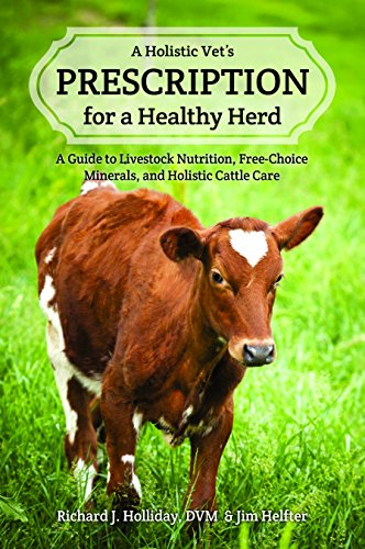 A Holistic Vet's Prescription for a Healthy Herd: A Guide to Livestock Nutrition, Free-Choice Minerals, and Holistic Cattle Care (English Edition)