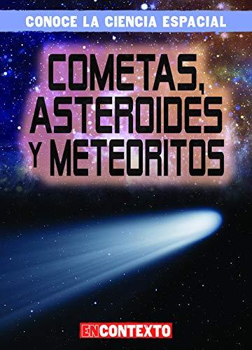 Cometas, asteroides y meteoritos / Comets, Asteroids, and Meteoroids (Conoce la ciencia espacial / a Look at Space Science)