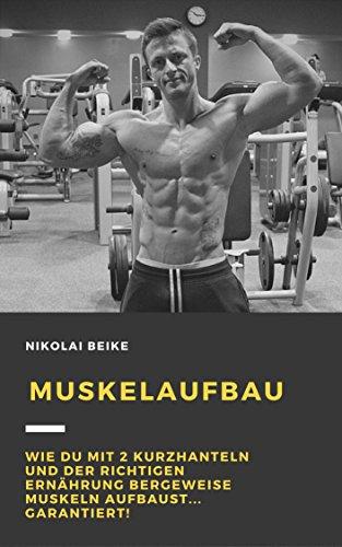 Muskelaufbau: Wie du mit 2 Kurzhanteln und der richtigen Ernährung bergeweise Muskeln aufbaust... Garantiert!
