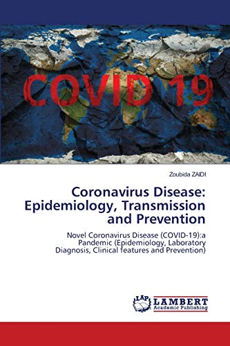 Coronavirus Disease: Epidemiology, Transmission and Prevention: Novel Coronavirus Disease (COVID-19):a Pandemic (Epidemiology, Laboratory Diagnosis, Clinical features and Prevention)