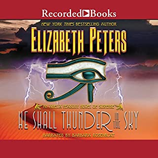 He Shall Thunder in the Sky     The Amelia Peabody Series, Book 12              By:                                                                                                                                 Elizabeth Peters                               Narrated by:                                                                                                                                 Barbara Rosenblat                      Length: 17 hrs and 13 mins     117 ratings     Overall 4.6