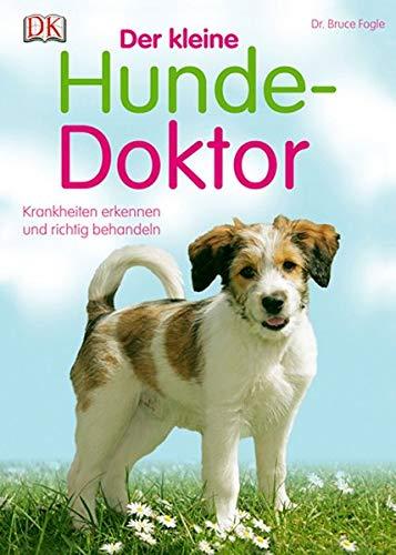Der kleine Hunde-Doktor: Krankheiten erkennen und richtig behandeln