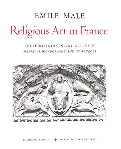 Download Religious Art in France: The Thirteenth Century, a Study of Medieval Iconography and Its Sources (Bollingen Series Xc:2) 0691099138