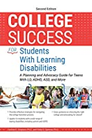 College Success for Students With Learning Disabilities: A Planning and Advocacy Guide for Teens With LD, ADHD, ASD, and More