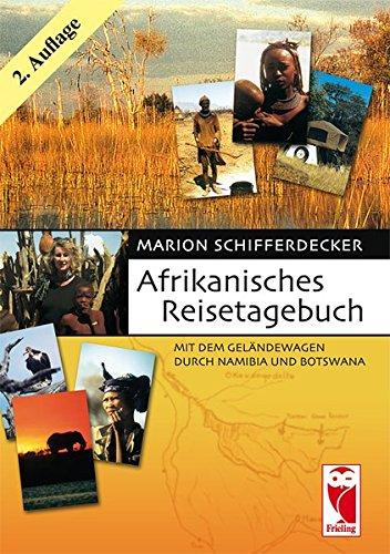Afrikanisches Reisetagebuch: Mit dem Geländewagen durch Namibia und Botswana (Frieling - Reisen)