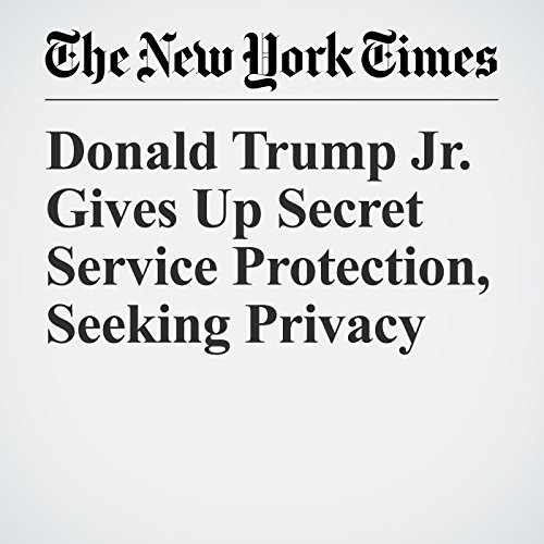 Donald Trump Jr. Gives Up Secret Service Protection, Seeking Privacy copertina