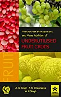 Postharvest Management and Value Addition of Underutilised Fruit Crops