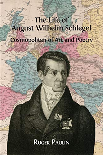 August Wilhelm Schlegel, Cosmopolitan of Art and Poetry