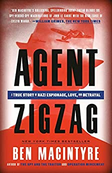 Agent Zigzag: A True Story of Nazi Espionage, Love, and Betrayal by [Ben Macintyre]