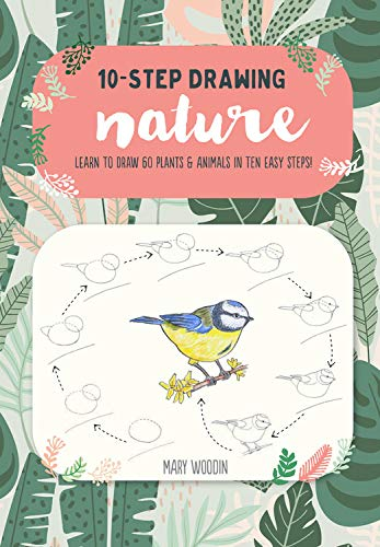 Ten-Step Drawing: Nature: Draw 60 Plants & Animals in 10 Easy Steps