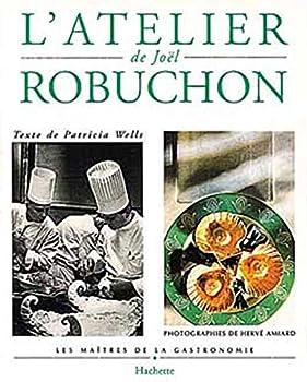 L'Atelier de Joël Robuchon (French Edition) 2012360629 Book Cover