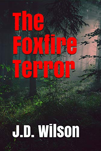 Book: The Foxfire Terror [Kindle Edition] by J.D. Wilson