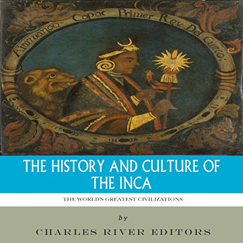 The World's Greatest Civilizations: The History and Culture of the Inca audiobook cover art