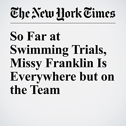So Far at Swimming Trials, Missy Franklin Is Everywhere but on the Team cover art