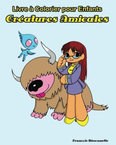 Livre a Colorier pour Enfants Creatures Amicales: Livres de coloriage pour enfants âgés de 4 à 8 ans (French Edition)