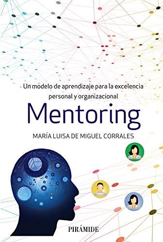 Mentoring: Un modelo de aprendizaje para la excelencia personal y organizacional (Empresa y Gestión)