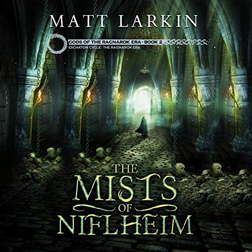 The Mists of Niflheim: Eschaton Cycle Audiobook By Matt Larkin cover art