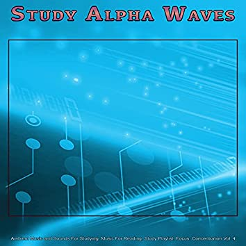 Study Alpha Waves: Ambient Music and Sounds For Studying, Music For Reading, Study Playlist, Focus, Concentration and Studying Music, Vol. 4