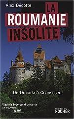 La Roumanie insolite - De Dracula à Ceausescu d'Alex Décotte
