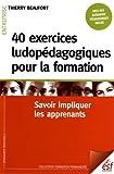 40 exercices ludopédagogiques pour la formation - Savoir impliquer les apprenants