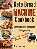 Keto Bread Machine Cookbook: Low-Carb Baking Recipes for Ketogenic Diet (Baking and Desserts Cookbook Book 1)