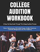 COLLEGE AUDITION WORKBOOK: A step-by-step guide through the college audition process!