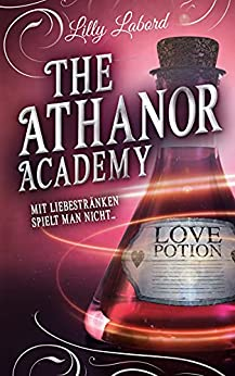 The Athanor Academy: Mit Liebestränken spielt man nicht ... (Im Descensus 1) (German Edition) by [Lilly Labord]