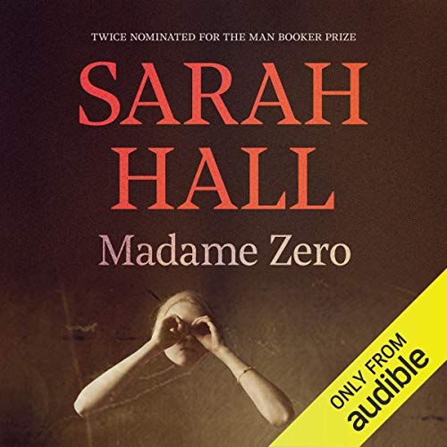 Madame Zero                   Written by:                                                                                                                                 Sarah Hall                               Narrated by:                                                                                                                                 Charlotte Strevens                      Length: 4 hrs and 35 mins     Not rated yet     Overall 0.0