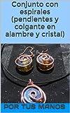 Conjunto con espirales (pendientes y colgante en alambre y cristal)