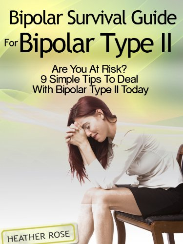 Bipolar 2: Bipolar Survival Guide For Bipolar Type II: Are You At Risk? 9 Simple Tips To Deal With Bipolar Type II Today (English Edition)