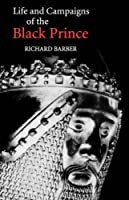 The Life and Campaigns of the Black Prince: From Contemporary Letters, Diaries, and Chronicles, Including Chandos Herald's Life of the Black Prince