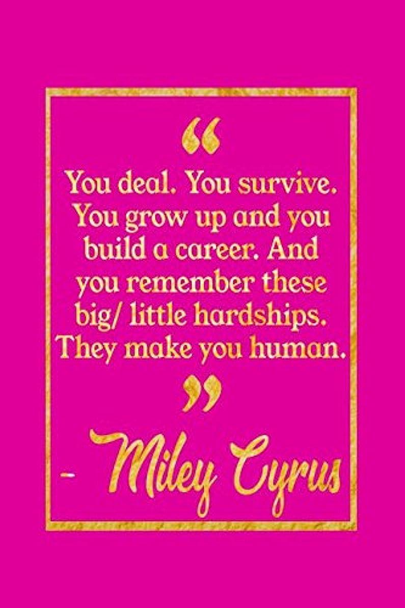 お参照第二You Deal. You Survive. You Grow Up And You Build A Career. And You Remember These Big/ Little Hardships. They Make You Human: Pink And Gold Miley Cyrus Quote Notebook