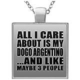 All I Care About Is My Dogo Argentino - Square Necklace Collar, Colgante, Bañado en Plata - Regalo para Cumpleaños, Aniversario, Día de Navidad o Día de Acción de Gracias