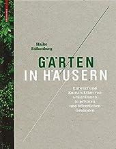 Gärten in Häusern: Entwurf und Konstruktion von Grünräumen in privaten und öffentlichen Gebäuden (German Edition)