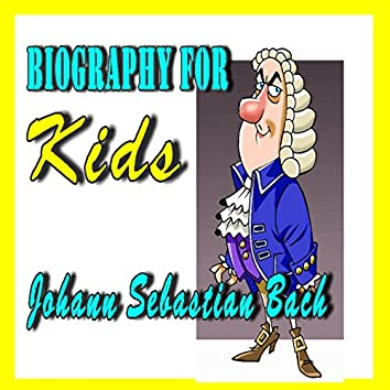 Biography for Kids:  Johann Sebastian Bach