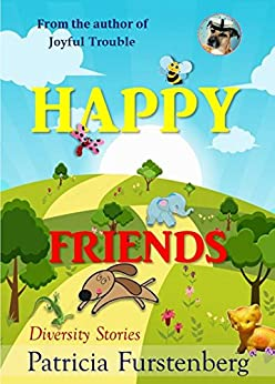 Happy Friends, diversity stories: Heart warming bedtime animal stories & tales from the animal kingdom. Friendship & Adventure by [Patricia Furstenberg]