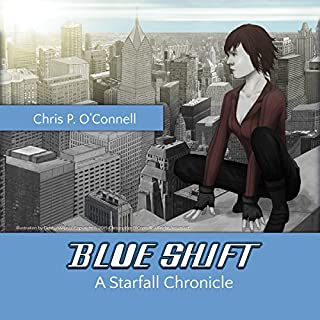 Blue Shift: A Starfall Chronicle     The Starfall Chronicles, Volume 1              By:                                                                                                                                 Chris P. O'Connell                               Narrated by:                                                                                                                                 John H Fehskens                      Length: 2 hrs and 49 mins     9 ratings     Overall 4.9