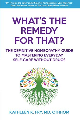 Compare Textbook Prices for What's The Remedy For That?: The Definitive Homeopathy Guide to Mastering Everyday Self-Care Without Drugs  ISBN 9780984753420 by Fry MD, Kathleen K.