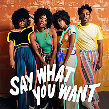 Say What You Want (I Like Who I Am)