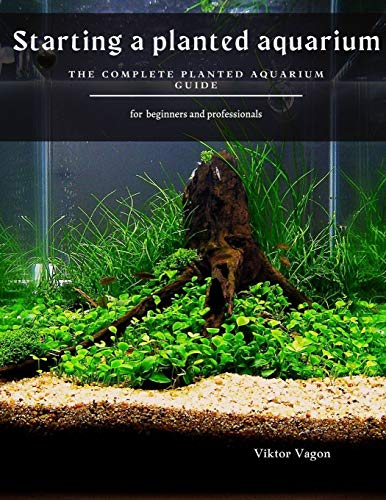 Starting a planted aquarium: The Complete Planted Aquarium Guide