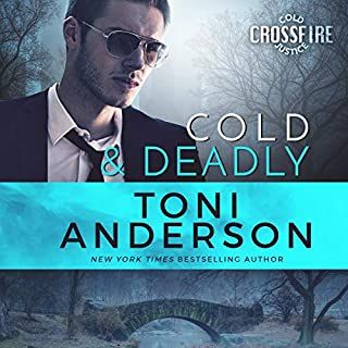 Cold & Deadly      Cold Justice - Crossfire Series, Book 1              Written by:                                                                                                                                 Toni Anderson                               Narrated by:                                                                                                                                 Eric G. Dove                      Length: 10 hrs and 33 mins     1 rating     Overall 5.0