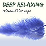 Deep Relaxing Asian Massage - Soothing Sounds for Mind and Body, Best Restful Hits