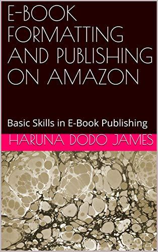 E-BOOK FORMATTING AND PUBLISHING ON AMAZON: Basic Skills in E-Book Publishing (English Edition)