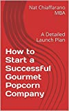 How to Start a Successful Gourmet Popcorn Company: A...