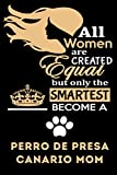 All women are created equal but only the smartest become a perro de presa canario mom: perro de presa canario mom gifts, funny holiday christmas... Journal blank notebook diary for birthday