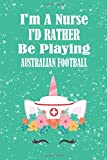 I'm A Nurse I'd Rather Be Playing Australian football: Unicorn Nurse Gift For Australian football Player, Athletes Journal Gift, Australian football Lovers...
